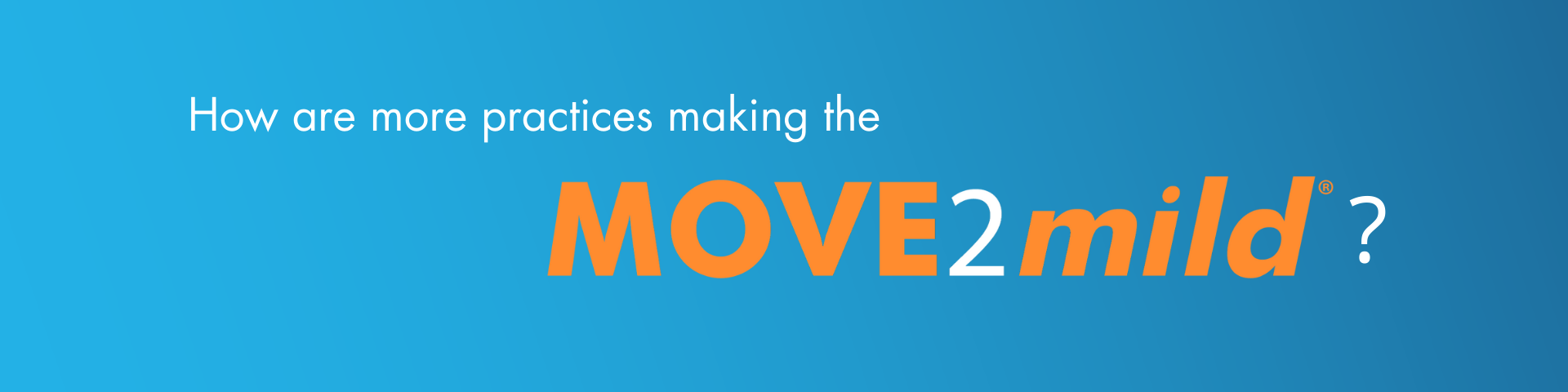 How are more practices making the MOVE 2 mild?